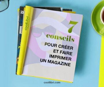 7 conseils pour créer et faire imprimer un magazine