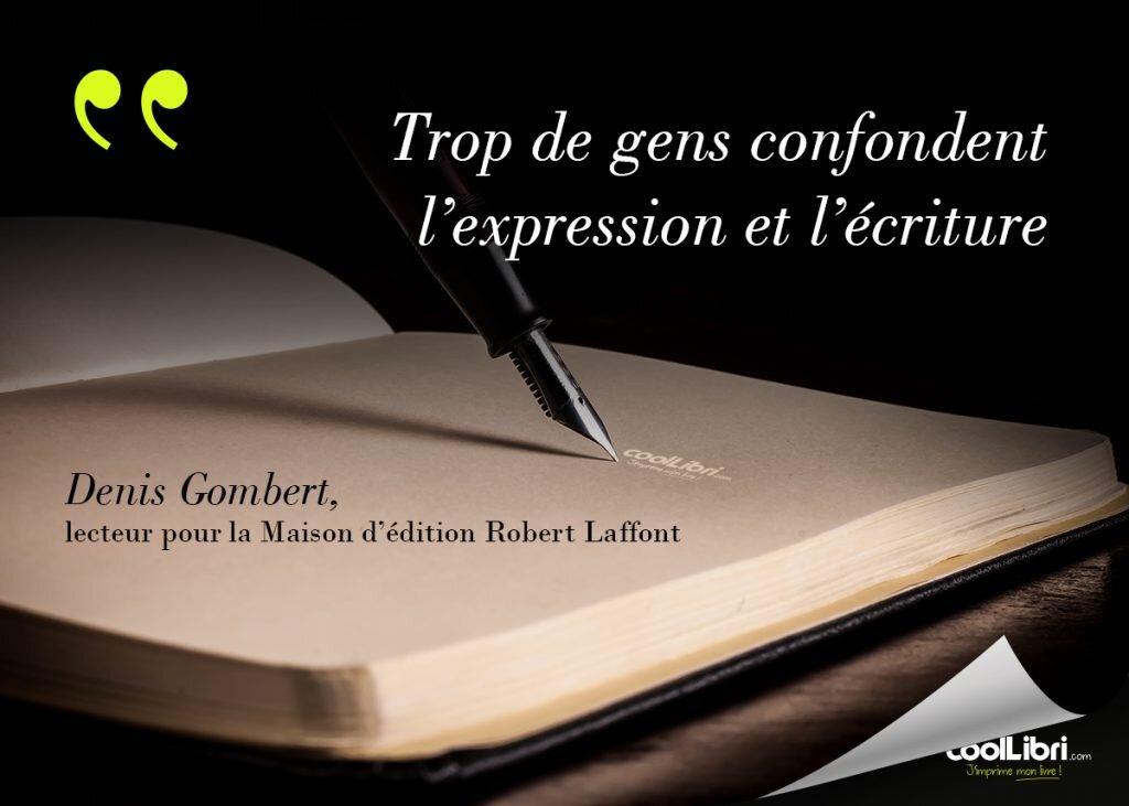 Trop de gens confondent l'expression et l'écriture (citation Denis Gombert)