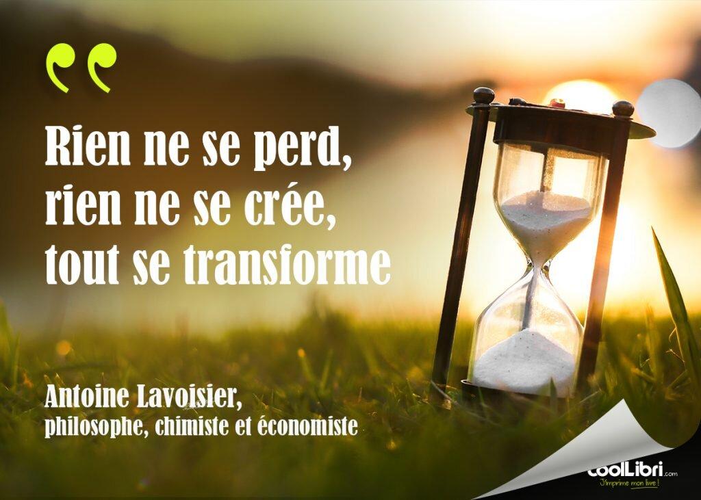 citation Lavoisier, histoire fait réel, rien ne se perd, rien ne se crée, tout se transforme
