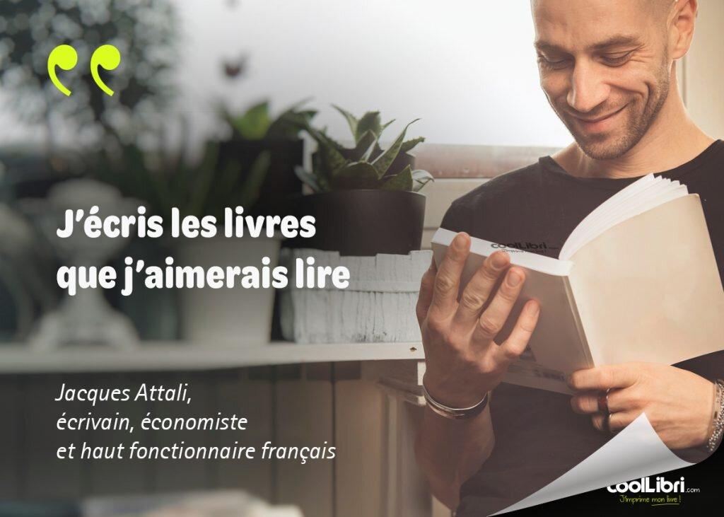 """citation Jacques Attali, """"J'écris les livres que j'aimerais lire"""""""